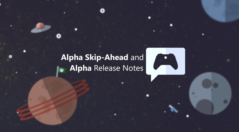 Notas de lanzamiento de Xbox Insider: Alpha y Alpha Skip-Ahead 2004-200307
